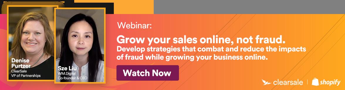 Webinar: Grow Your Sales Online, Not Fraud