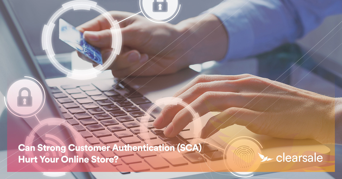 Can Strong Customer Authentication (SCA) Hurt Your Online Store?