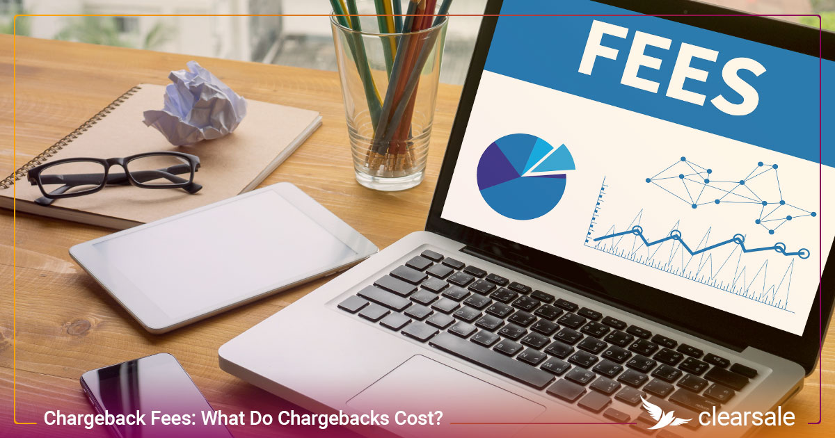Chargeback Fees: What Do Chargebacks Cost?