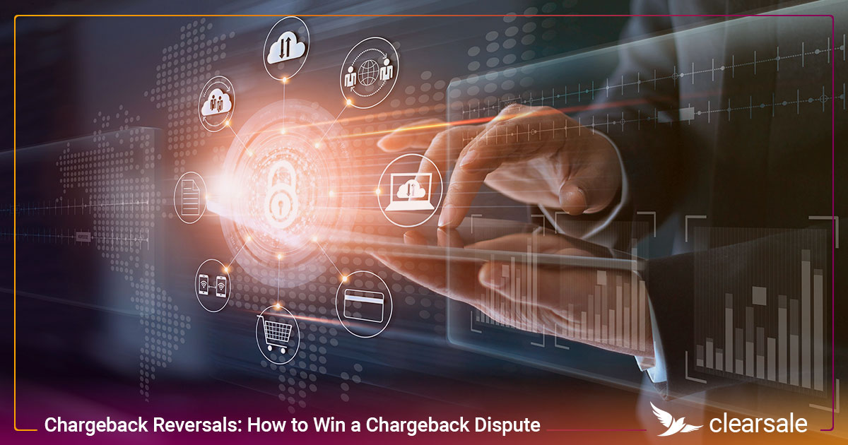 Chargeback Reversals: How to Win a Chargeback Dispute