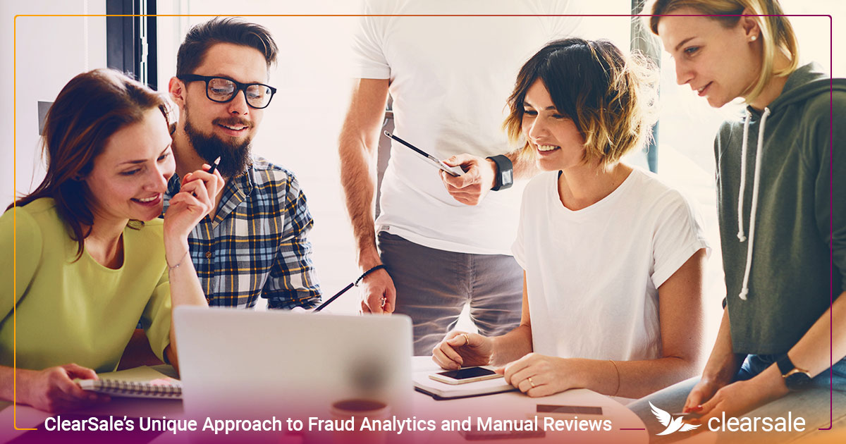 ClearSale's Unique Approach to Fraud Analytics and Manual Reviews