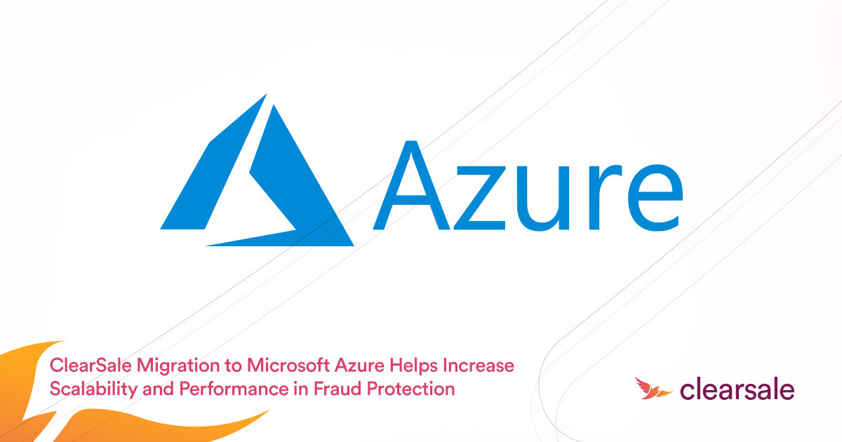 ClearSale Anti-Fraud Application Migration to Microsoft Azure
