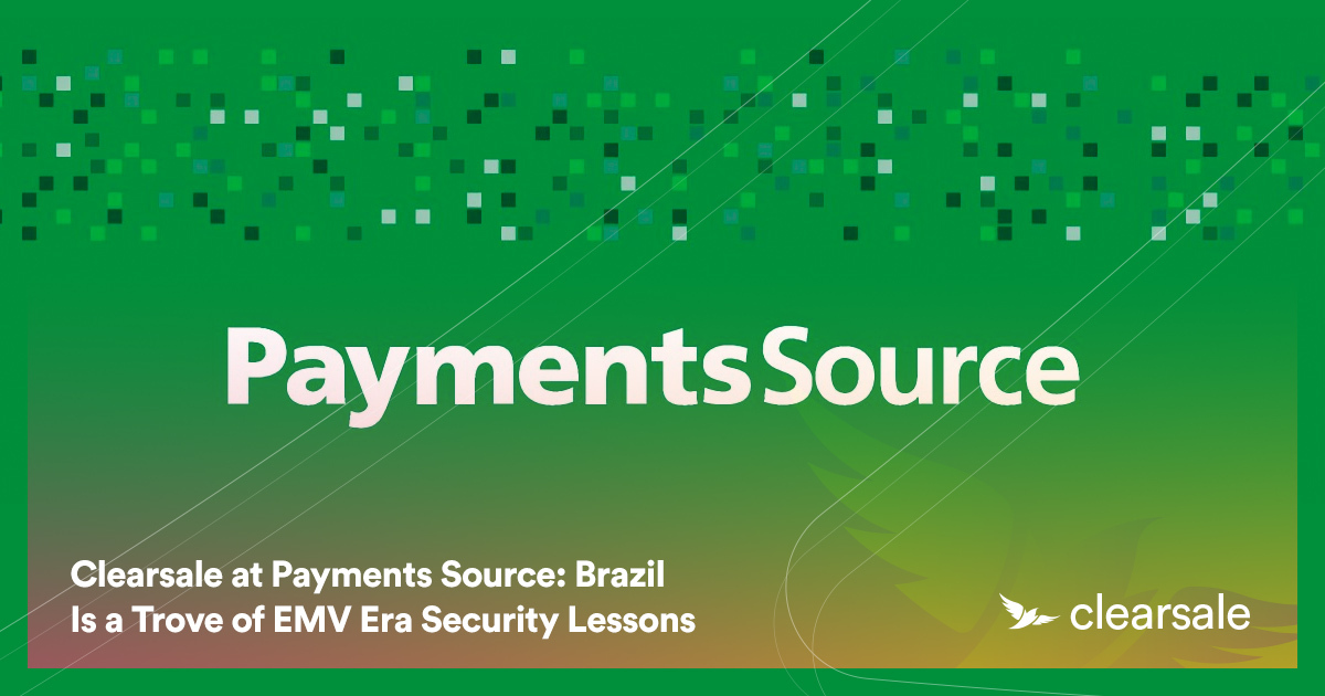 Clearsale at Payments Source: Brazil Is a Trove of EMV Era Security Lessons