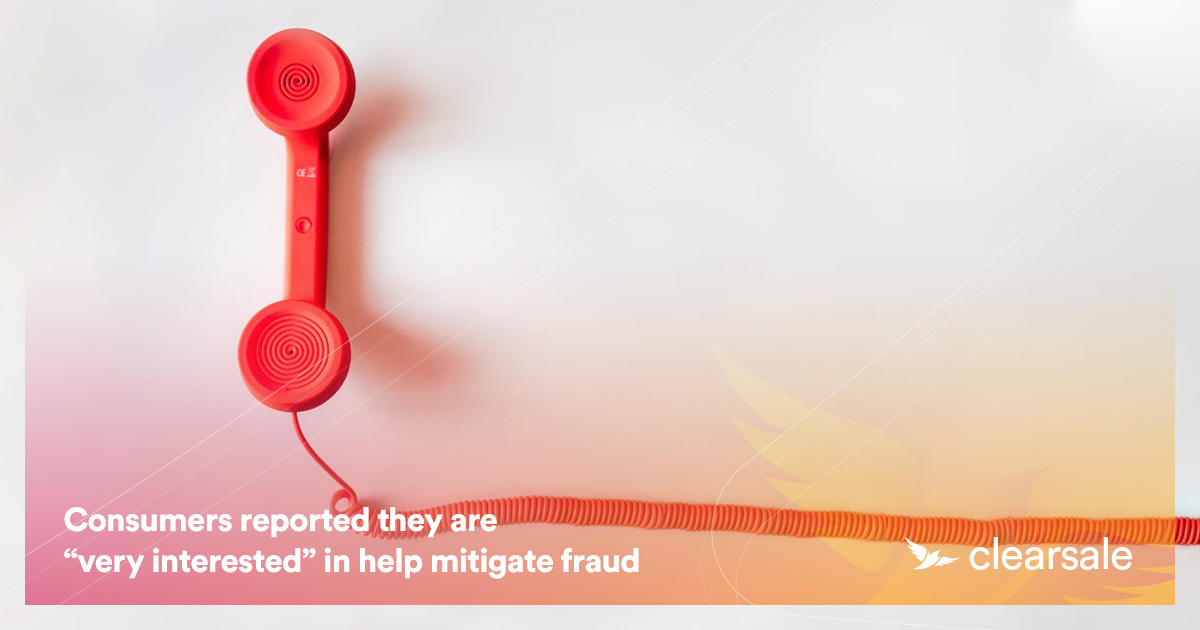 "Consumers reported they are ""very interested"" in help mitigate fraud"