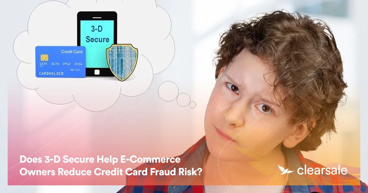 Does 3-D Secure Help E-Commerce Owners Reduce Credit Card Fraud Risk?