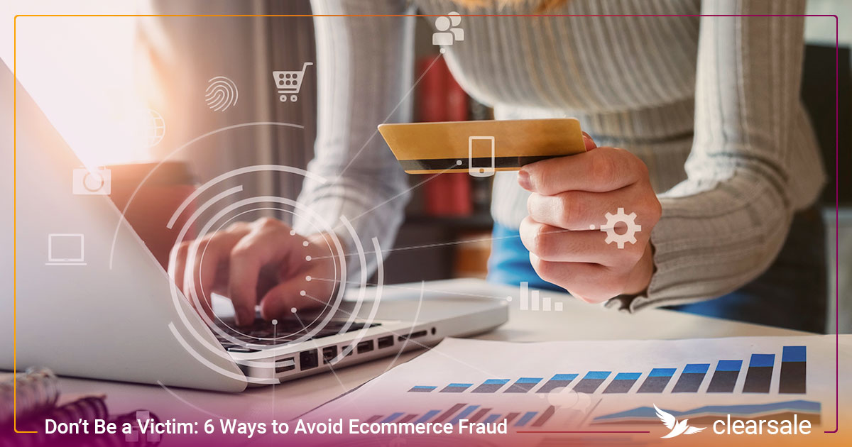 Don't Be a Victim: 6 Ways to Avoid Ecommerce Fraud