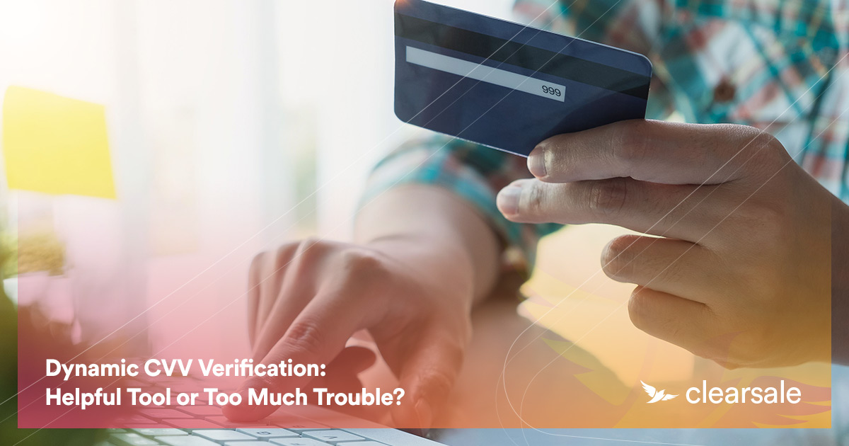 Dynamic CVV Verification: Helpful Tool or Too Much Trouble?