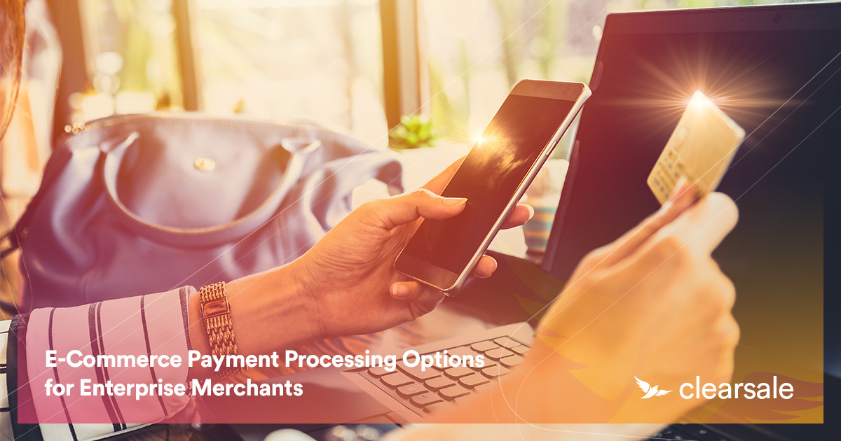E-Commerce Payment Processing Options for Enterprise Merchants