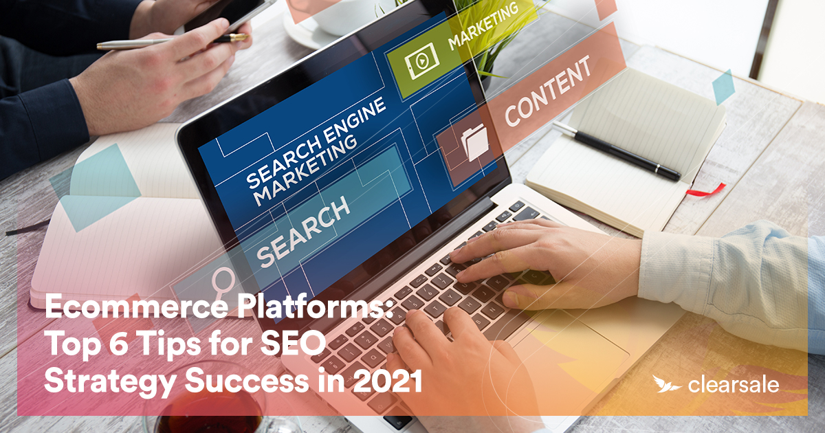Ecommerce Platforms: Top 6 Tips for SEO Strategy Success in 2021