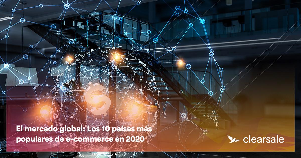 El mercado global: los 10 países más populares de e-commerce en 2020