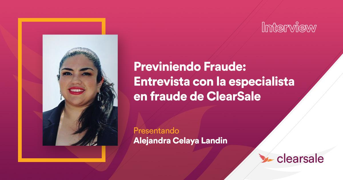 PREVINIENDO FRAUDE - Entrevista con la especialista en fraude de ClearSale Alejandra Celaya