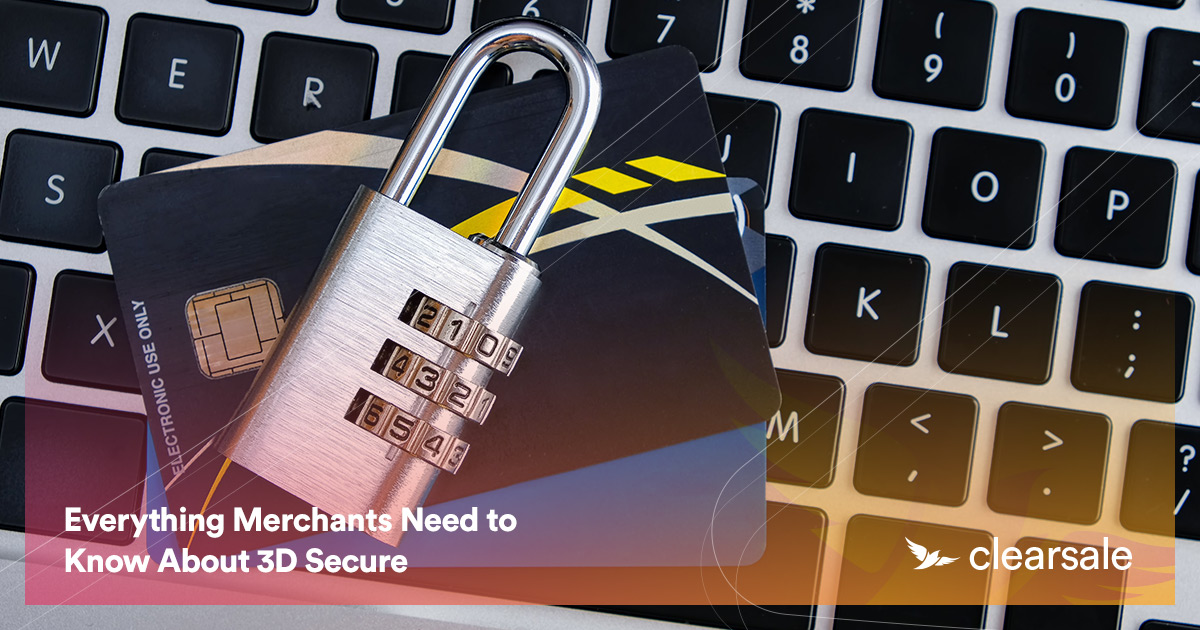 Everything Merchants Need to Know About 3D Secure