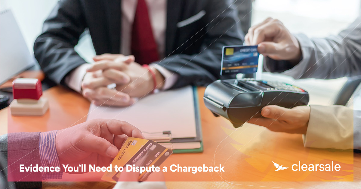 Evidence You'll Need to Dispute a Chargeback