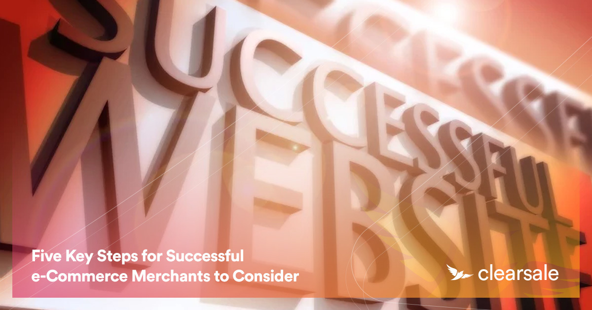 Five Key Steps for Successful e-Commerce Merchants to Consider