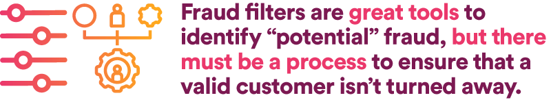 """Fraud filters are great tools to identify """"potential"""" fraud, but there must be a process to ensure that a valid customer isn't turned away."""