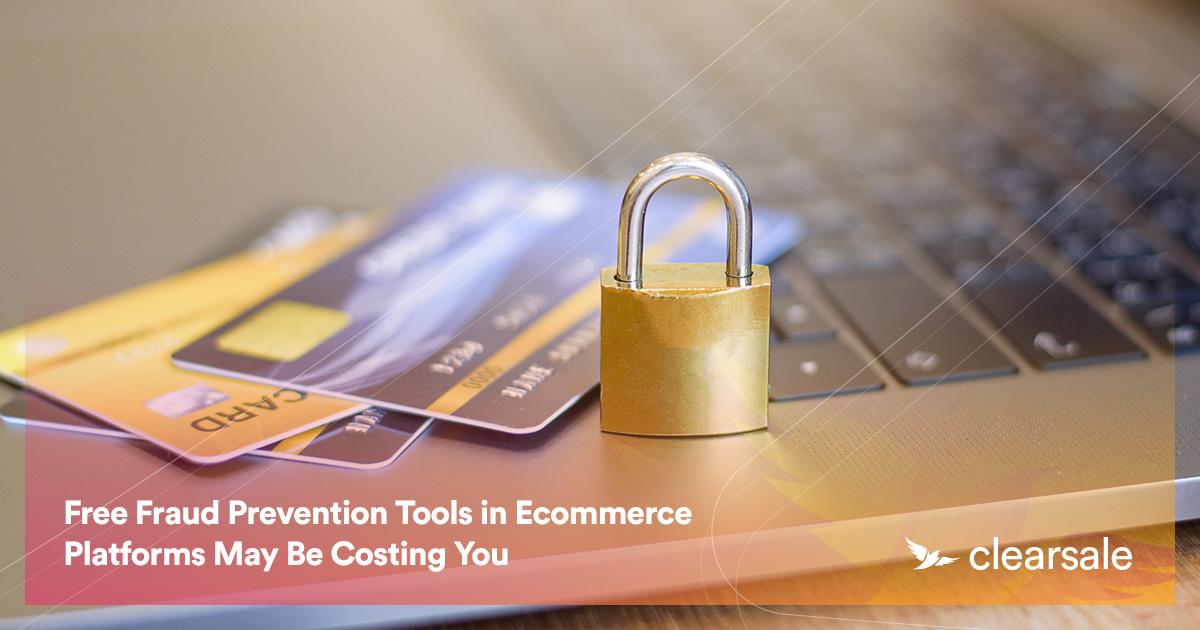 Free Fraud Prevention Tools in Ecommerce Platforms May Be Costing You