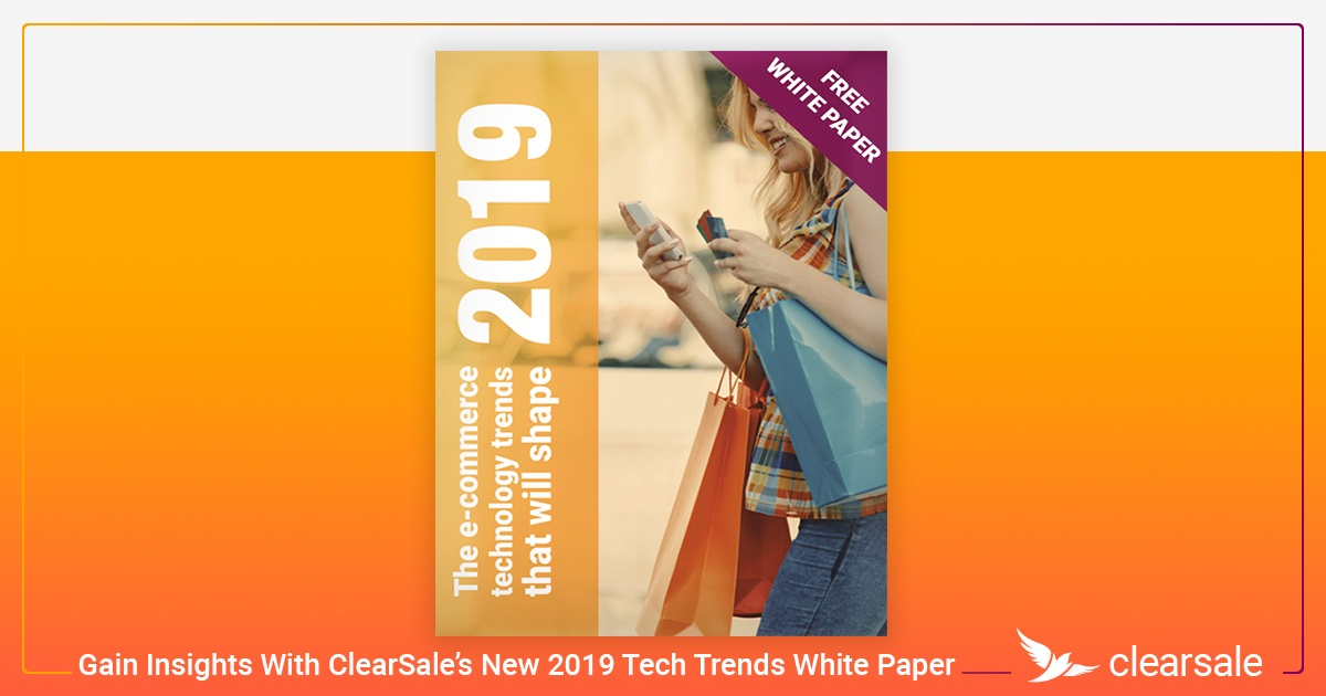 Gain Insights With ClearSale's New 2019 Tech Trends White Paper