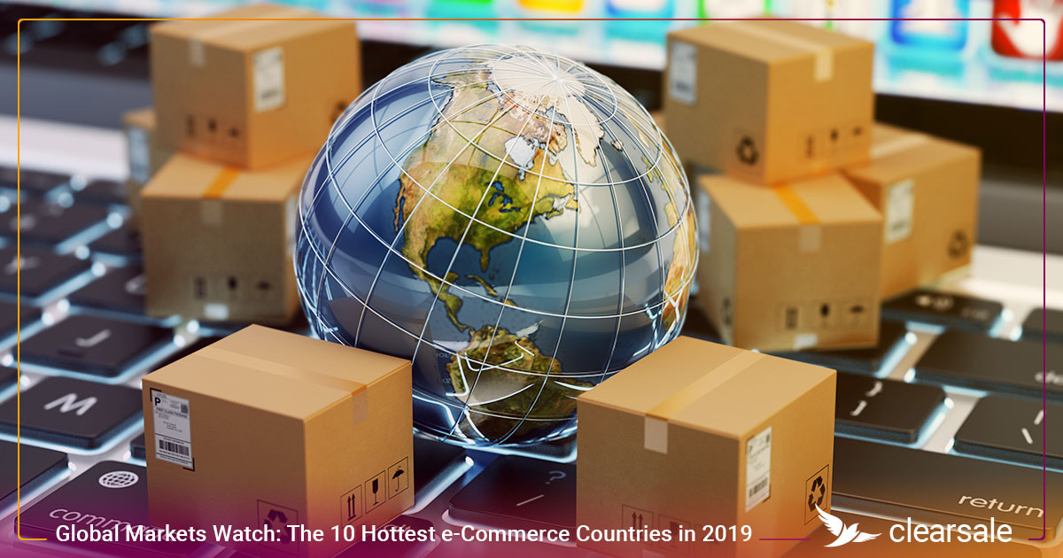 Global Markets Watch: The 10 Hottest e-Commerce Countries in 2019