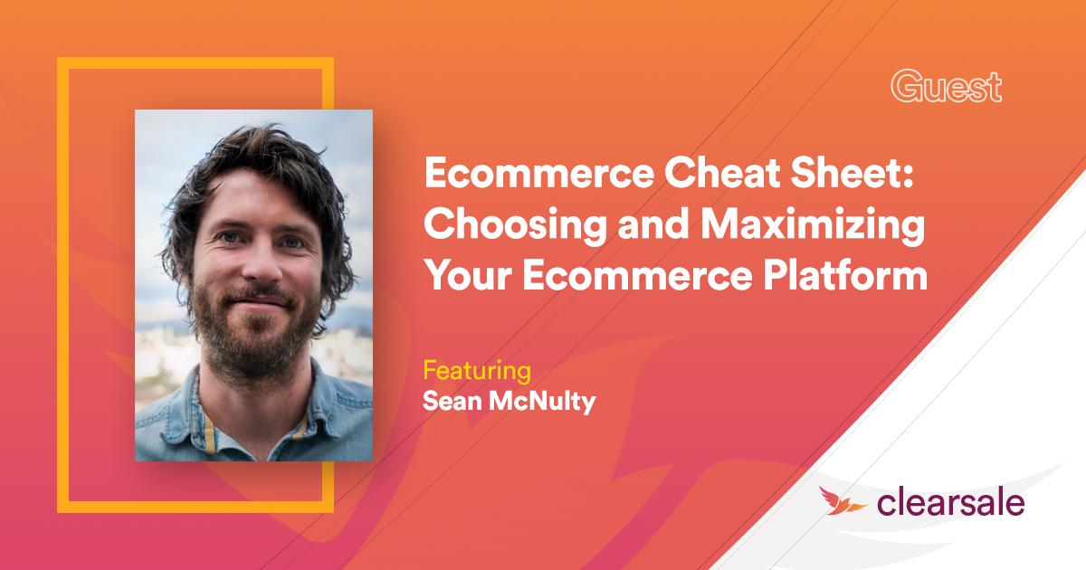 Ecommerce Cheat Sheet: Choosing and Maximizing Your Ecommerce Platform