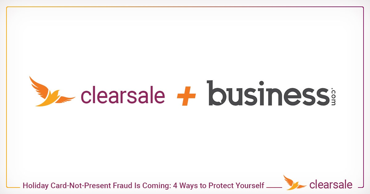 ClearSale partnered with Business.com to show you 4 ways to protect yourself from fraud
