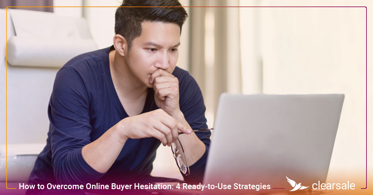 How to Overcome Online Buyer Hesitation: 4 Ready-to-Use Strategies