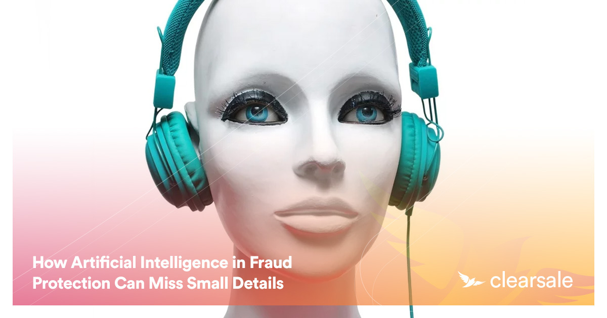 How Artificial Intelligence in Fraud Protection Can Miss Small Details