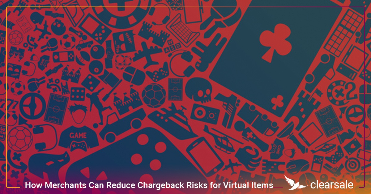 How Merchants Can Reduce Chargeback Risks for Virtual Items