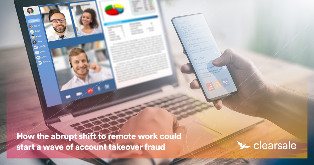 How the abrupt shift to remote work could start a wave of account takeover fraud