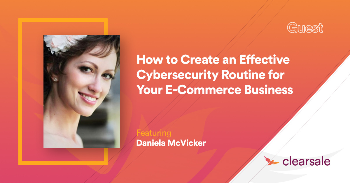 How to Create an Effective Cybersecurity Routine for Your E-Commerce Business