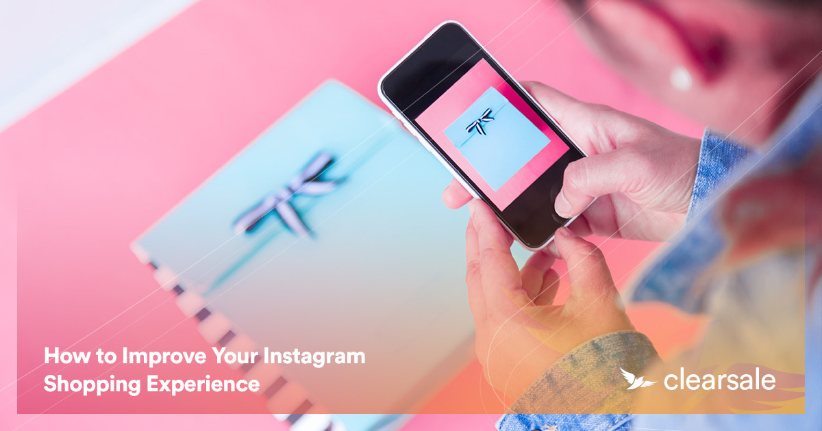 How to Improve Your Instagram Shopping Experience