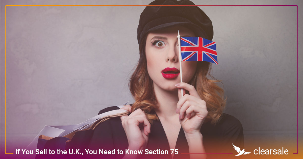 If You Sell to the U.K., You Need to Know Section 75