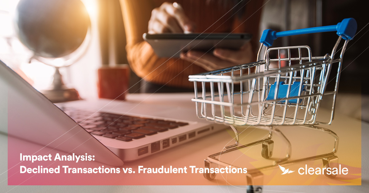 Impact Analysis: Declined Transactions vs. Fraudulent Transactions