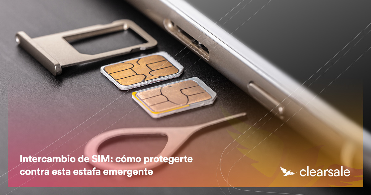 Intercambio de SIM: cómo protegerte contra esta estafa emergente