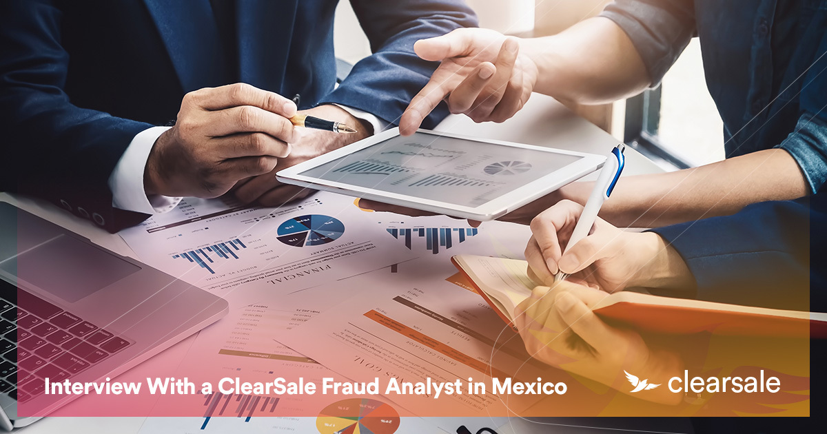Preventing fraud - Interview With a ClearSale Fraud Analyst in Mexico