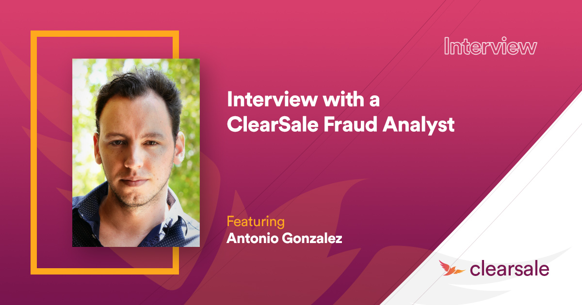 Interview with a ClearSale Fraud Analyst - Antonio Gonzalez