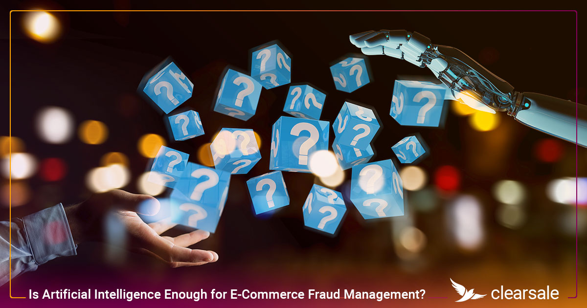 Is Artificial Intelligence Enough for E-Commerce Fraud Management?
