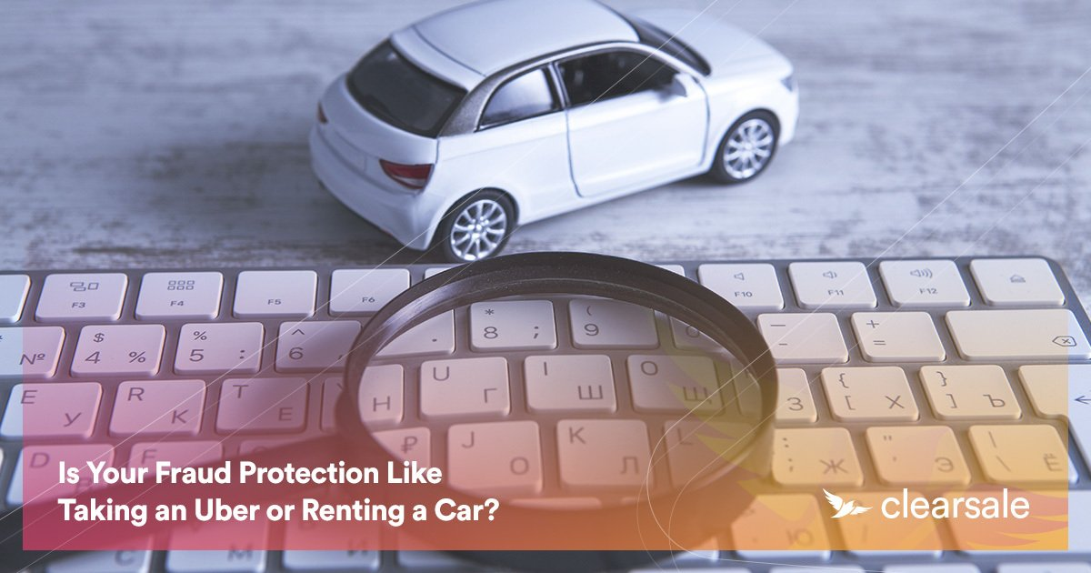 Is Your Fraud Protection Like Taking an Uber or Renting a Car?