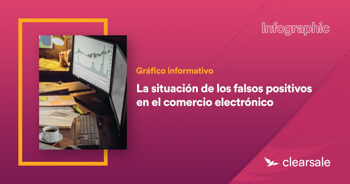 La situación de los falsos positivos en el comercio electrónico[Gráfico informativo]