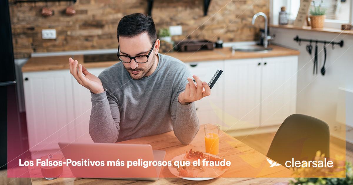 Los Falsos-Positivos más peligrosos que el fraude