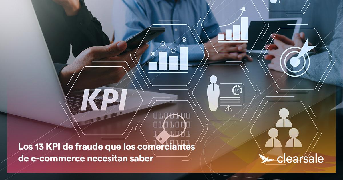 Los 13 KPI de fraude que los comerciantes de e-commerce necesitan saber
