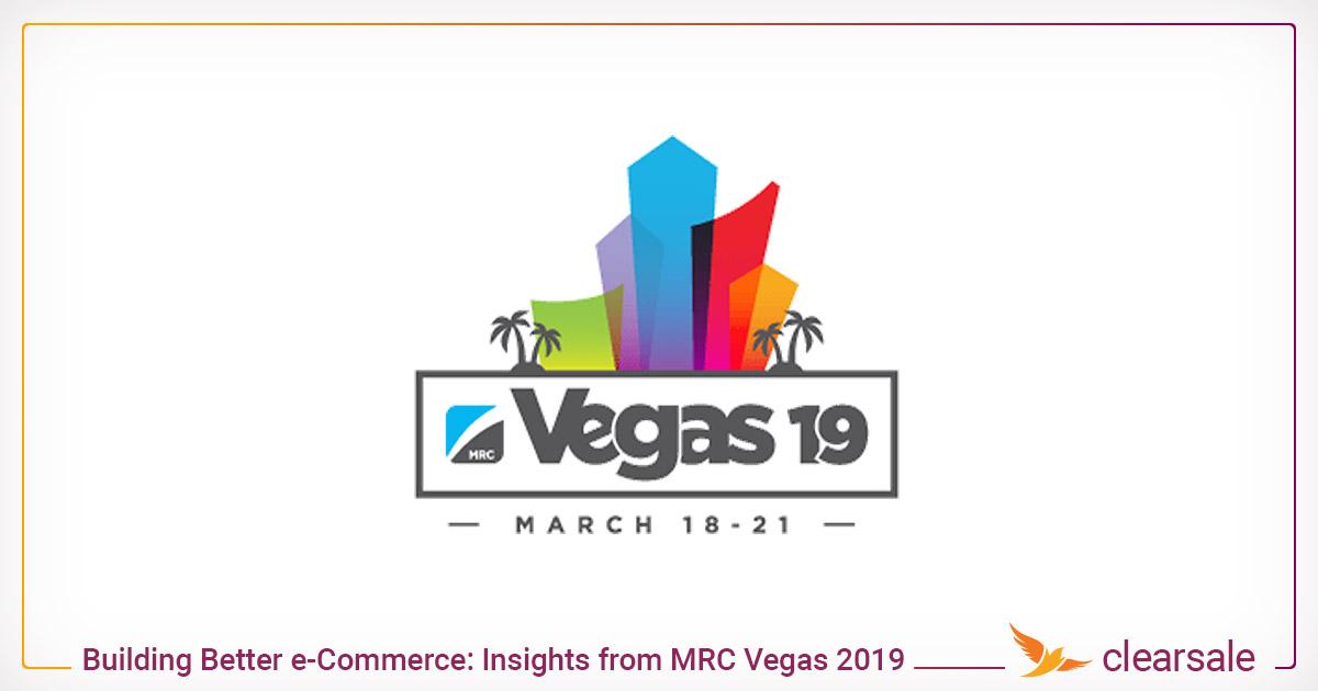 Building Better e-Commerce: Insights from MRC Vegas 2019