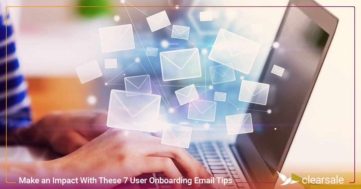 Make an Impact With These 7 User Onboarding Email Tips