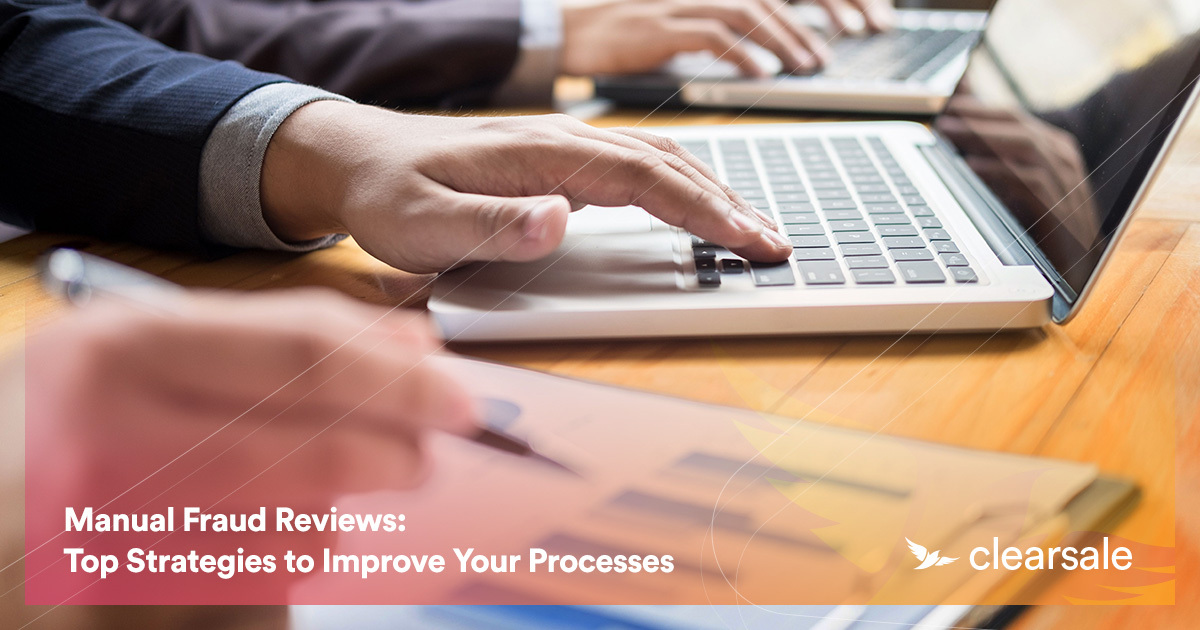 Manual Fraud Reviews: Top Strategies to Improve Your Processes