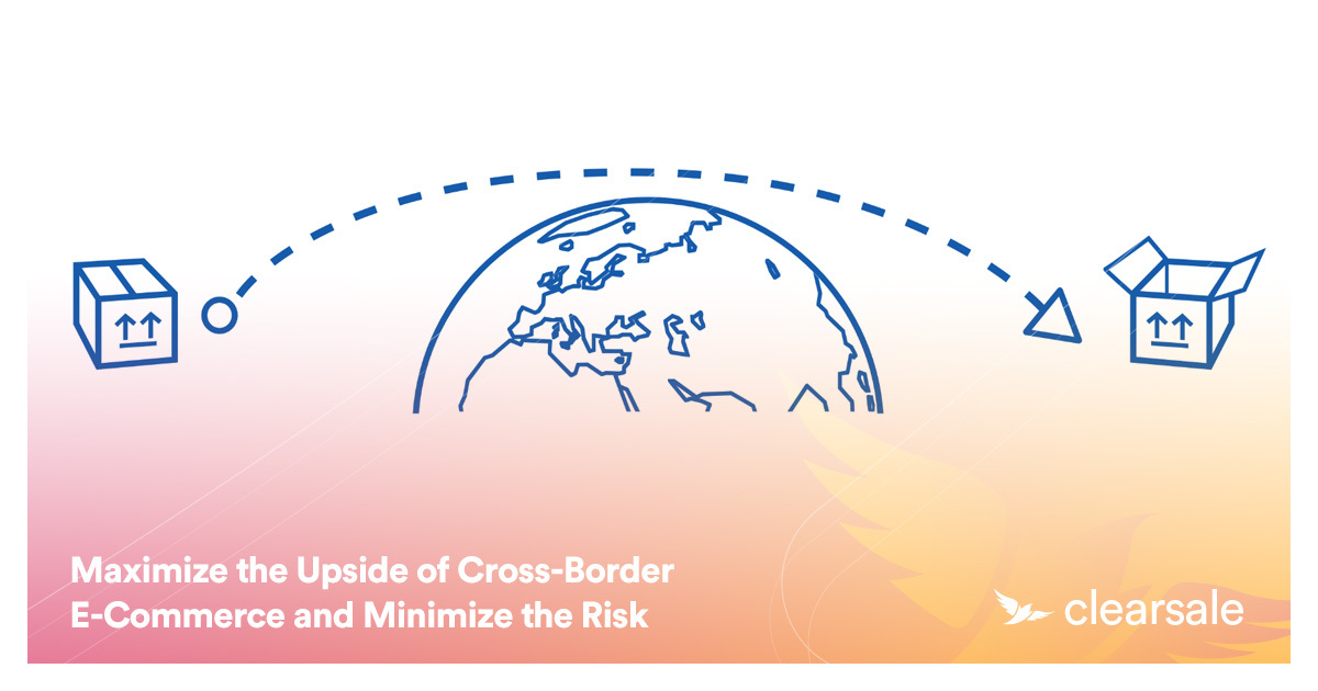 Maximize the Upside of Cross-Border E-Commerce and Minimize the Risk