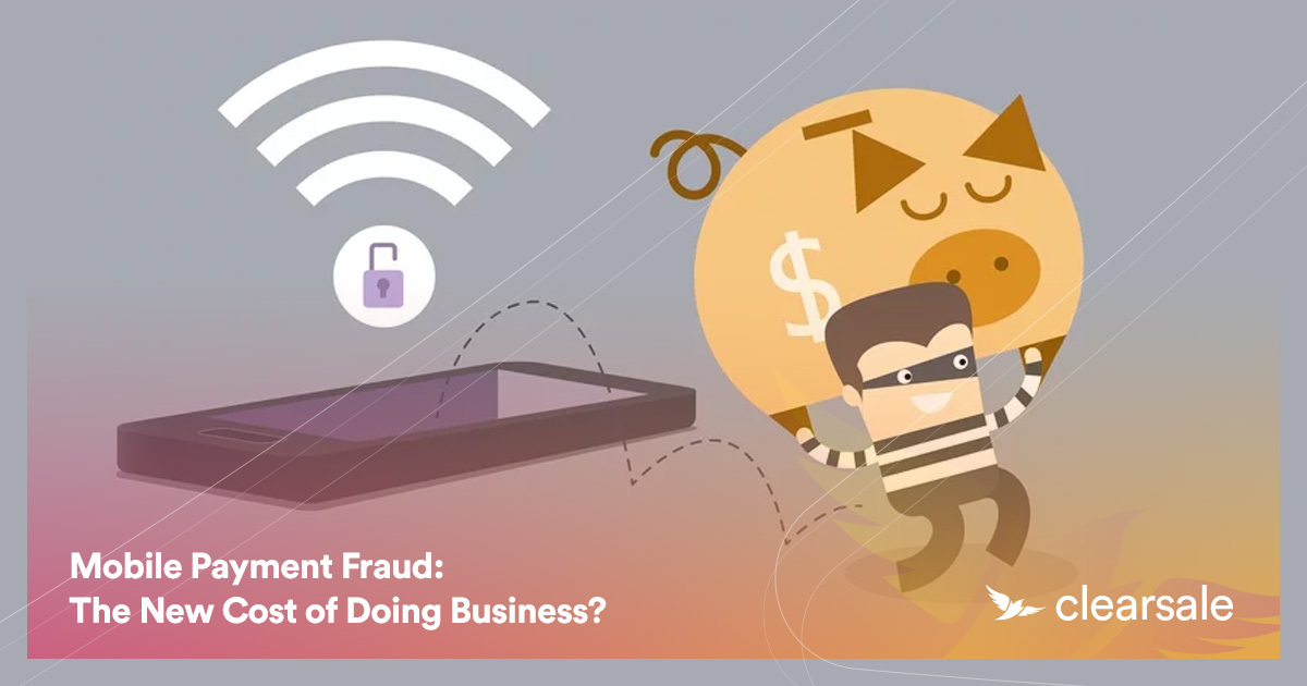 Mobile Payment Fraud: The New Cost of Doing Business?