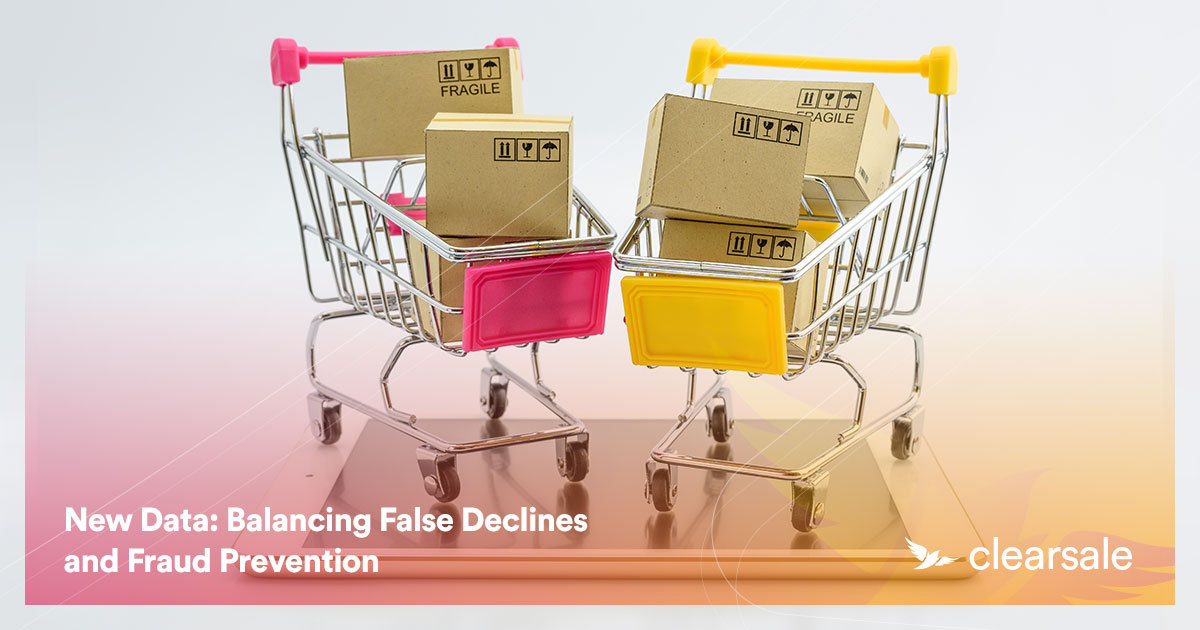 New Data: Balancing False Declines and Fraud Prevention