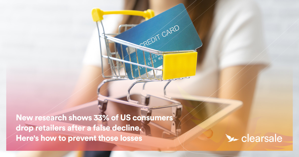 New research shows 33% of US consumers drop retailers after a false decline. Here's how to prevent those losses