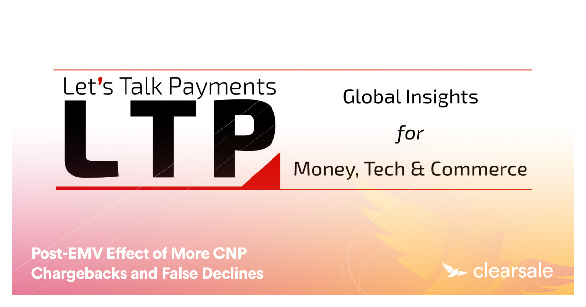 Post-EMV Effect of More CNP Chargebacks and False Declines