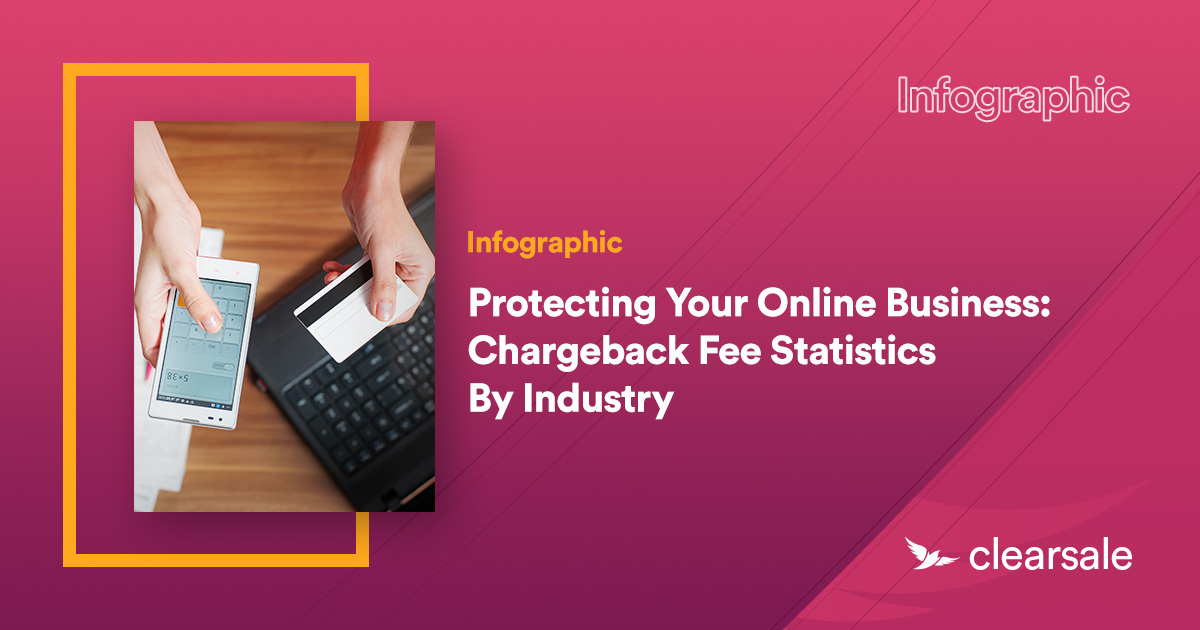 PROTECTING YOUR ONLINE BUSINESS: CHARGEBACK FEE STATISTICS BY INDUSTRY