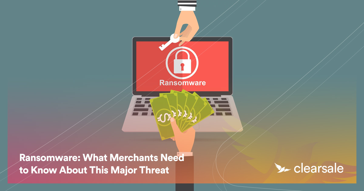 Ransomware: What Merchants Need to Know About This Major Threat